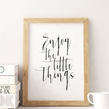 PRINTABLE Art,Enjoy The Little Things,Inspirational Quote,Life Quote,Room Decor,KITCHEN Decor,Quote Prints,Typography Print,Hand Lettering