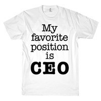 MY FAVORITE POSITION IS CEO TEE
