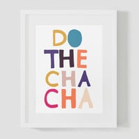Colorful Do The Cha Cha Wall Art 8x10 16x20 Typography Poster Print