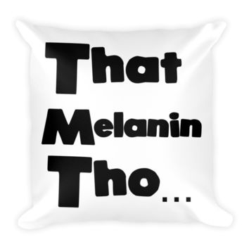 That Melanin Tho... Pillow (Black Writing)