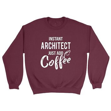 Instant architect just add coffee job cool university college student gift for her for him Crewneck Sweatshirt