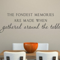 Fondest Memories are made when gathered around the table-Vinyl Lettering- Dining Room- Kitchen- Decor Words for your wall- Quotes