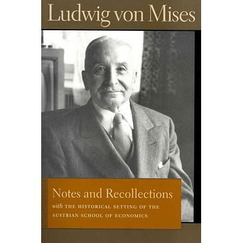 Notes and Recollections: With the Historical Setting of the Austrian School of Economics (The Liberty Fund Library of the Works of Ludwig Von Mises)