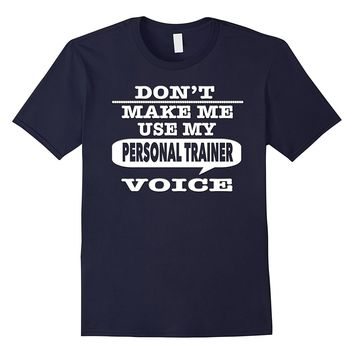 Don't Make Me Use My Personal Trainer Coach Voice T-Shirt
