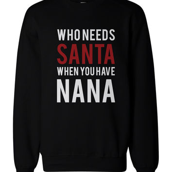 Who Needs Santa When You Have Nana Sweatshirts for Grandma Christmas Gifts