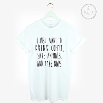 I just want to drink coffee Save animals and Take naps t-shirt shirt tee unisex mens womens hipster tumblr instagram gift blogger *brand new