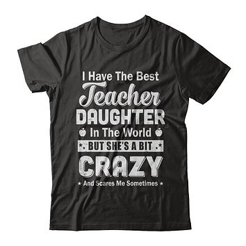 I Have The Best Teacher Daughter In The World Dad Fathers Day