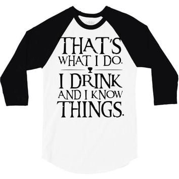 that what i do i drink and i know things 3/4 Sleeve Shirt