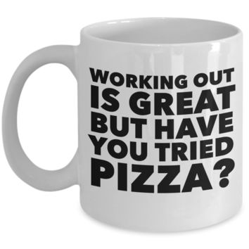 Working Out is Great But Have You Tried Pizza Coffee Mug Ceramic Funny Coffee Cup
