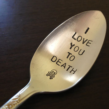 I Love You To Death vintage silverware hand stamped spoon