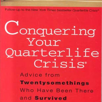 Conquering Your Quarterlife Crisis: Advice from Twentysomethings Who Have Been There and Survived by Alexandra Robbins  (Bargain Books)