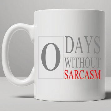 0 Days Without Sarcasm - Funny Sarcastic Mug, Tea Mug, Coffee Mug