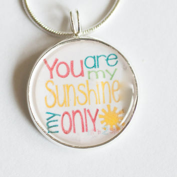 You are my SUNSHINE necklace--love,wedding,song,colorful,handmade,silver plated-quote