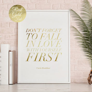 Real Gold Foil Don't Forget To Fall in Love, Carrie Bradshaw Quote, Typography Poster, Bedroom Poster, Wall Decor, Home Decor Print,