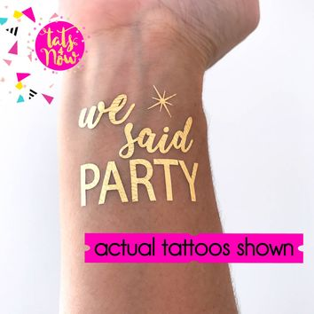I said yes and we said party gold tattoos