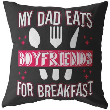 Funny Daughters Pillows My Dad Eats Boyfriends For Breakfast