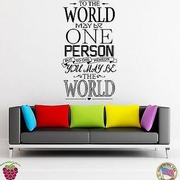 Wall Stickers Vinyl Decal Quote For The World Maybe You One Person ... (z1791)
