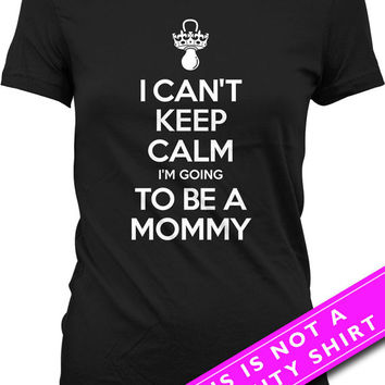 Pregnancy Announcement Shirt Baby Announcement I Can't Keep Calm I'm Going To Be A Mommy Shirt Maternity Outfits Mom To Be Ladies Tee MAT567