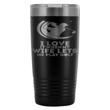 Funny Golfing Travel Mug I Love It When My Wife Let 20oz Stainless Steel Tumbler