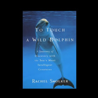 To Touch a Wild Dolphin by Rachele Smolker (2001, Hardcover)