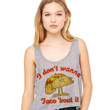 Grey Cropped Tank Top - I Don't Wanna Taco 'Bout It - Summer Outfit Spring Food Pun Funny