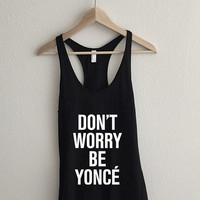 Don't Worry Be Yonce Flawless Racerback Tank Top