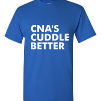 CNA'S Cuddle Better T-Shirt Certified Nursing Assistants T-Shirt  Nursing assistants, gift for nurses Women Mens Gift idea