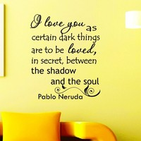 Wall Decals Quotes Pablo Neruda I Love You As Certain Dark Things Are To Be Loved Decal Lettering Stickers Home Decor Art Mural Z780