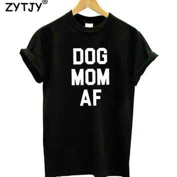 DOG MOM AF Letters Print Women Tshirt Cotton Funny t Shirt For Lady Girl Top Tee Hipster Tumblr Drop Ship HH-383
