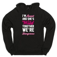 I'm Sweet and She's Wild Together We're Dangerous-Black Hoodie