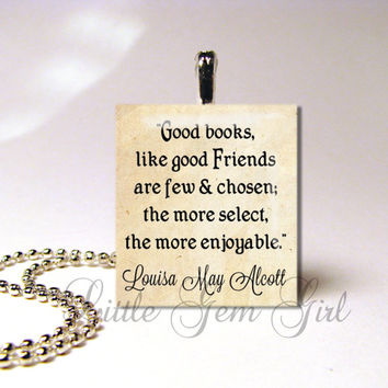 "Book Quote Jewelry Louisa May Alcott ""Good Books..."" Quote - Antique Style Scrabble Tile Necklace Pendant - Best Friend Necklace Friendship"