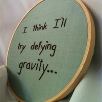 I Think I'll Try Defying Gravity  Wicked by BeanTownEmbroidery