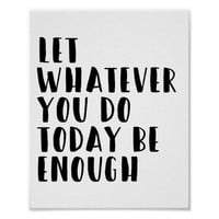 Let Whatever You Do Today Be Enough Quote Print