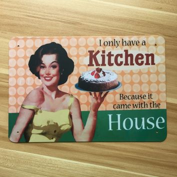 """I Only Have  A Kitchen, Because It Came With The House"" Vintage Metal Sign"