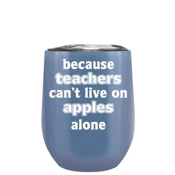 Because Teacher Cant Live on Apples Alone on Periwinkle 12 oz Stemless Wine Tumbler