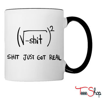 Shit Just Got Real Math Equation Coffee & Tea Mug