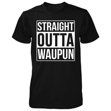 Straight Outta Waupun City. Cool Gift - Unisex Tshirt