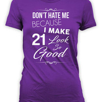 21st Birthday T Shirt Bday Present For Her Custom Age Personalized TShirt Don't Hate Me Because I Make 21 Look So Good Ladies Tee - BG307