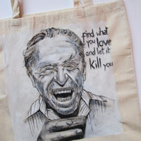 Handpainted tote bag Charles Bukowski custom eco friendly bag Find what you love and let it kill you