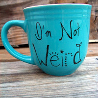 Teal Blue Coffee Mug Tea Cup I'm Not Weird I'm Hand by betwixxt