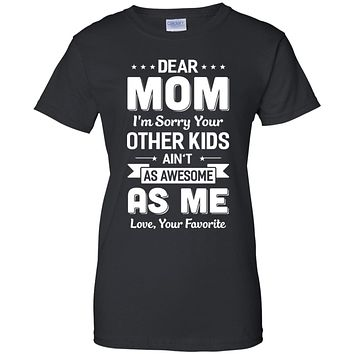Dear Mom I'm Sorry Your Other Kids Aren't As Awesome