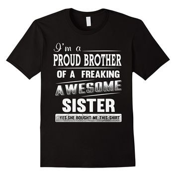 I'm A Proud Brother of A Freaking Awesome Sister... Yes She Bought Me This Shirt - Siblings - Men's T-shirt