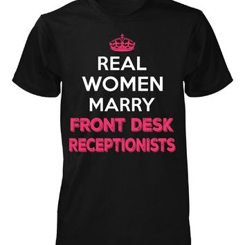 Real Women Marry Front Desk Receptionists. Cool Gift - Unisex Tshirt