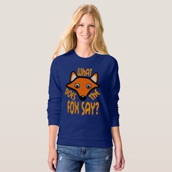 What Does the Fox Say Sweatshirt
