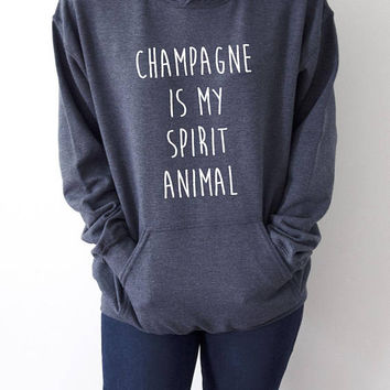 Champagne Is My Spirit Animal Hoodies with funny quotes sarcastic humor sweatshirt blogs blogger party time hangover  party Siytshirt