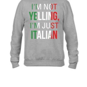 I'm Not Yelling I'm Just Italian - Crewneck Sweatshirt