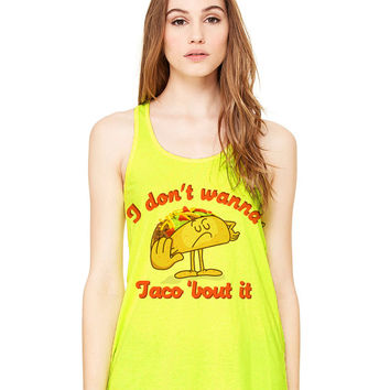 Neon Yellow Tank Top - I Don't Wanna Taco 'Bout It - Ladies Womens Racerback Beach Summer Outfit Spring Food Pun Funny