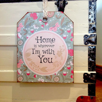 Home is wherever I'm with you, First Dance, Love Quote, Own Quote,Our Song