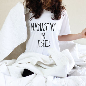 Namast'ay In Bed - Graphic Tee - Namaste In Bed - Namast'ay In Bed Shirt - Funny Yoga - Funny Yoga Shirt - Yoga - Yoga Clothes - Graphic Tee