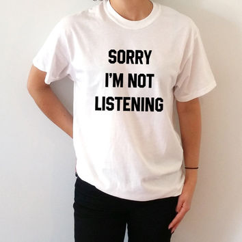 Sorry i'm not listening T-Shirt Unisex for women fashion gift to her present funny slogan saying cute top tees graphic tee workout